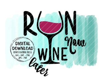 Run Now Wine Later SVG ~ Running SVG ~ Wine SVG ~ Running Quote ~ Wine ~ Drinking ~ Vector ~ Cricut ~ Silhouette ~ dxf ~ png ~ pg ~ pdf