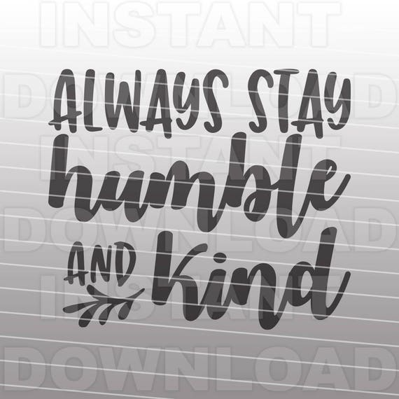 always stay humble and kind svg filehand lettered
