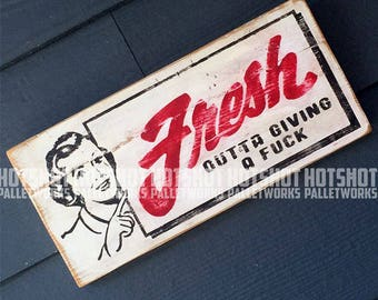 Fresh Outta Giving a Fuck, Zero Fucks Given , Hand Painted, Vintage-looking, Pallet Sign