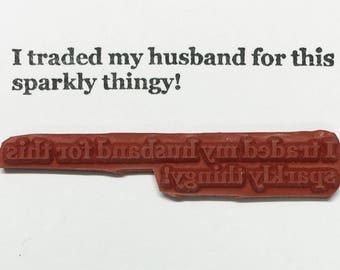I Traded My Husband For This Sparkly Thingy - Altered Attic Rubber Stamp - CLEARANCE - Funny Marriage Quote Greeting Card - Art Craft Paper