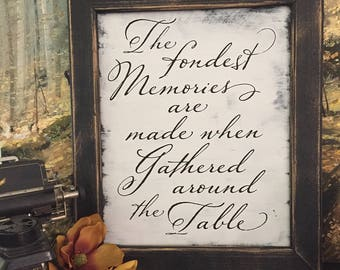 The fondest memories are made when gathered around the table - Dining Room Farmhouse Sign - Black Quote on Cottage White - Reclaimed Frame