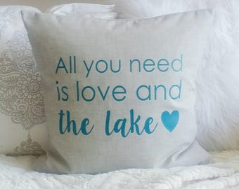 All you need is love and the lake Pillow Cover - fits 20x20