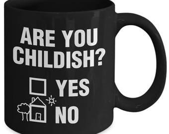 Are You Childish Funny Immaturity Coffee Mug