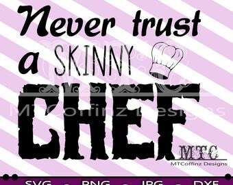 Never Trust a Skinny Chef - SVG - Cutting Files Silhouette Cameo Cricut - INSTANT DOWNLOAD
