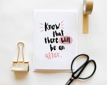Know That There Will Be An After Greetings Card Illustrated Illustration Stationery Mental Health Self Care Reminder Support