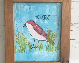 Bird painting , choose joy, 8 x 10 original painting with handmade wood frame, blues and reds