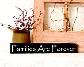 Families Are Forever - Primitive Country Sign, Wood Shelf Sitter Sign, family room decor, family sign, family decor, Available in 3 Sizes