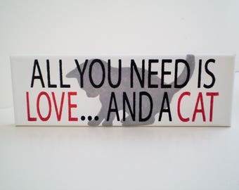 All You Need Is Love and a Cat Sign, Cat Sign, Love and Cat Sign, Valentine's Day Gift, Cat Canvas Sign