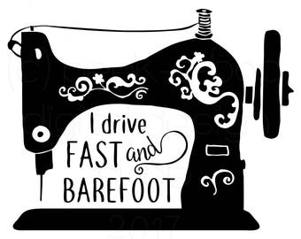I Drive Fast and Barefoot Sewing SVG Cut File | Silhouette Cut File | Cricut Cut File | SVG Cut File | Commercial Use SVG