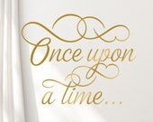 Once Upon a Time Wall Decal for Fairytale Wedding Decor or Baby Nursery, Elegant Script Font Displayed in Metallic Gold (01711aN)