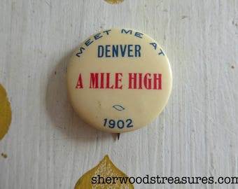 Antique 1902 Meet Me At Denver A MILE HIGH Uncommon Badge Pin Whitehead and Hoag
