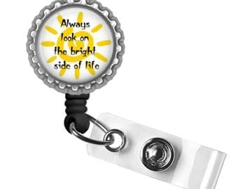 Always look at the bright side of life..Retractable ID Badge Reel.. ID Holder, Bottle Cap ID Badge.. Great Gift