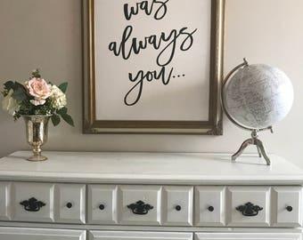 It was always you, 24x36, UNFRAMED wood sign, wedding sign