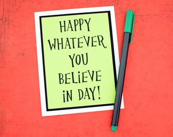 Handmade Greeting Card - Cardstock Layered - Happy Whatever you believe in day - Non traditional Holiday card - blank inside- Atheist
