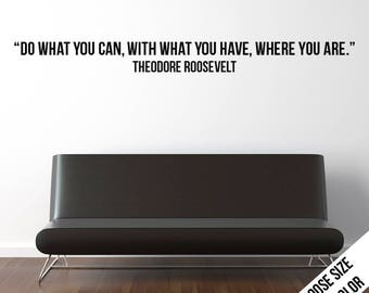 Do what you can with what you have... Roosevelt Wall Sticker, Customizable Vinyl Decal, Motivational Quote