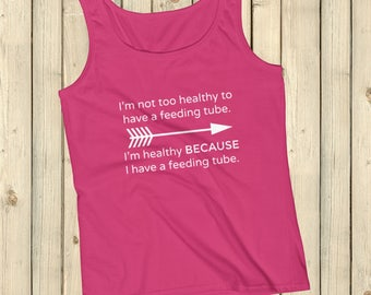I'm Healthy Because of My Feeding Tube Tank Top - Choose Color