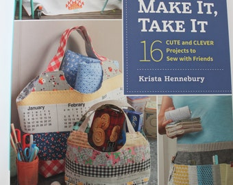 Make It, Take It, 16 Cute Projects to Sew With Friends, Krista Hennebury, sewing book, quilting book, retreat project book