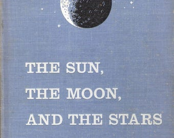 The Sun, The Moon, and the Stars Vintage Children's Book by Mae and Ira Freeman Illustrated by Rene Martin First Edition