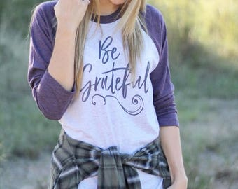 Be Grateful Shirt - Grateful Raglan Tee - Thanksgiving Baseball Tshirt - Southern Shirt - Southern Girls brand