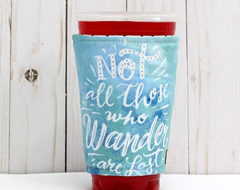 Coffee Cozy, Iced Coffee Cozy, Cup Sleeve, Eco Friendly, Insulated Cup Sleeve, All Those Who Wander Are Not Lost