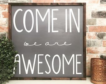 Come in we are awesome painted solid wood sign