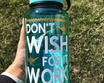 Aladdin Inspired water bottle with times/ Don't Wish For it Work for It Water bottle with times