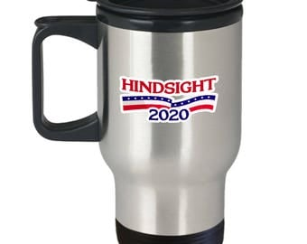 Hindsight 2020 Funny Political Travel Mug Gift Anti Trump Resistance Resist Sarcastic Coffee Cup