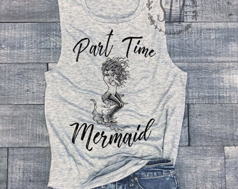 Part Time Mermaid Muscle Tank Top - Graphic Shirt - Graphic Tee - Beach Shirt - Yoga Shirt - Yoga Tank - Workout Shirt - Gym Shirt