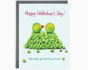 Happy Valentines Day! - Now don't get all mushy on me - Love card - mushy peas - valentine card