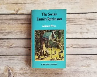The Swiss Family Robinson Johann Wyss Sailing Ship Shipwreck Vintage Adventure Fiction Older Children Book Wilderness Survival Book For Kids