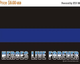 15% OFF SALE Thin Blue Line Heroes Live Forever Decal SKU: D1031-0001