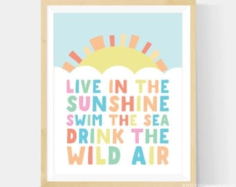 Live in the sunshine Art, Live In The Sunshine, Swim The Sea, Drink The Wild Air, Nursery Wall Art Printable, 8x10 File