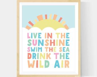 Live in the sunshine Art, Live In The Sunshine, Swim The Sea, Drink The Wild Air, Nursery Wall Art Printable, 8x10 File