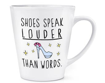 Shoes Speak Louder Than Words 12oz Latte Mug Cup