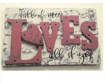 """Sign """"all of me LOVES all of you"""" handmade wood sign"""