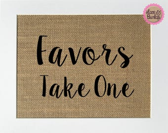 Favors Take One - BURLAP SIGN 5x7 8x10 - Rustic Vintage/Wedding Decor/Love House Sign