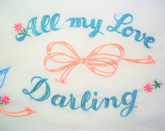"""Hand Embroidered Single Pillowcase """"All My Love Darling"""""""
