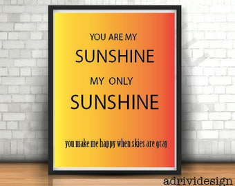 You are my sunshine my only sunshine, Love, Inspirational quote, wall art, anniversaries,  gift, valentine, you make me happy, bright orange