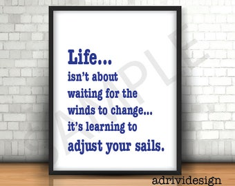 LIFE isn't about waiting for the winds to change, inspirational quote, any occasion wall decor, gift, uplifting, good advice, blue