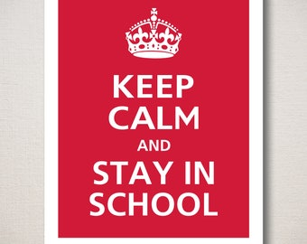 Keep Calm and STAY IN SCHOOL Typography Art Print (Featured color: Crimson--choose your own colors)