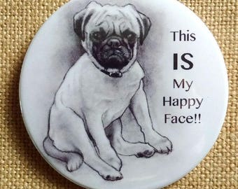 Funny Pin Back Button, Pug Dog, This IS My Happy Face! Humorous Badge, Pencil Drawing of Dog, Scowl, Cute, Three Inch Button