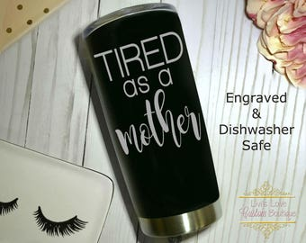 Tired as a Mother Engraved 20 oz Stainless Steel Coffee Tumbler Reusable Vacuum Insulated Travel To-Go Mug coffee, tea cup thermos