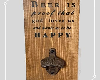 Beer is proof god loves us and wants us to be happy | Wall Mount Beer Bottle Opener |Benjamin Franklin Quotes | Kitchen Sign | Wood Sign