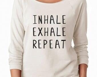 Inhale Exhale Repeat Shirt Tumblr Saying Instagram Yoga Trendy Quote Sweatshirt Off Shoulder Sweatshirt Teen Sweatshirt Women Sweatshirt