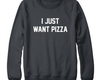 I Just Want Pizza Shirt Funny Quote Shirt Sayings Shirt Hipster Tumblr Grunge Shirt Graphic Oversized Jumper Sweatshirt Women Sweatshirt Men