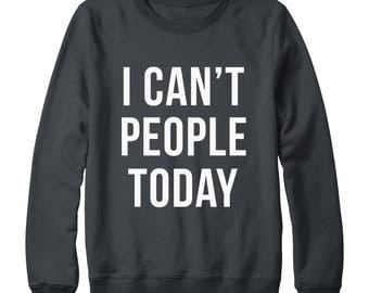 I Can't People Today Sweatshirt Funny Sweatshirt Fashion Sweatshirt Tumblr Quote Sweatshirt Oversized Jumper Sweatshirt Women Sweatshirt Men