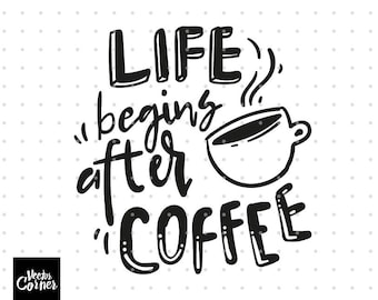 Life begins after coffee, SVG files, DXF files, Hand lettered SVG, Svg files for silhouette, Svg files for cricut, Svg quotes