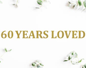 60 YEARS LOVED (C5) - glitter banner / happy 60th birthday / backdrop / party decoration