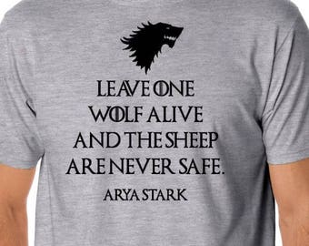 "Arya Stark quote ""leave one wolf alive and the sheep are never safe"" Game of thrones inspired shirt"