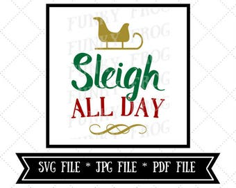 Sleigh All Day cut file, Christmas Holiday cut file, Cricut cut file, SVG, JPG, PDF File, Instant Download